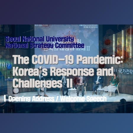 The COVID-19 Pandemic: Korea's Response and Challenges Ⅱ - Opening Adress / Welcome Speech